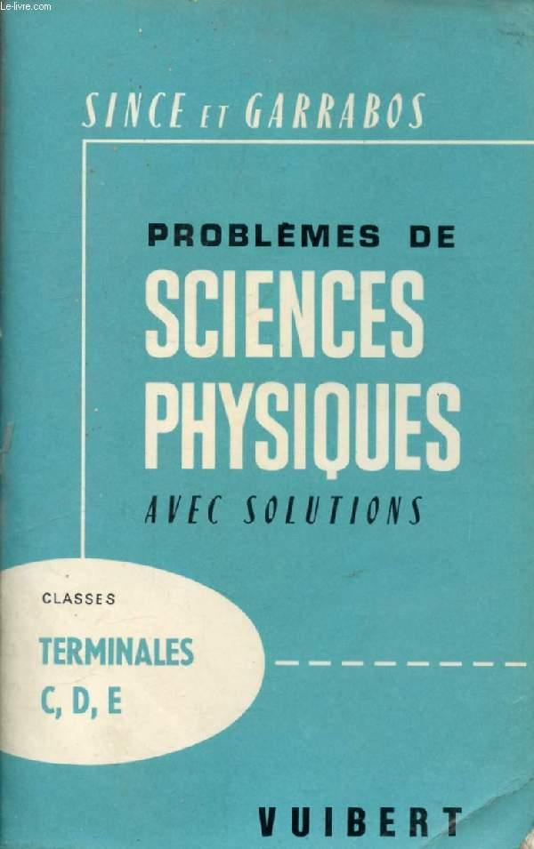 PROBLEMES DE SCIENCES PHYSIQUES AVEC SOLUTIONS, TERMINALES C, D, E