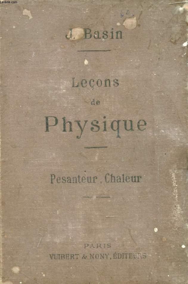 LECONS DE PHYSIQUE (PESANTEUR, CHALEUR) A L'USAGE DES ELEVES DE 3e MODERNE, DES ASPIRANTS AUX BACCALAUREATS SCIENTIFIQUE, ETC.
