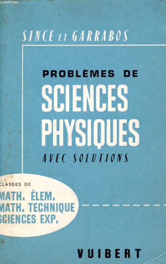 PROBLEMES DE SCIENCES PHYSIQUES A L'USAGE DES CLASSES DE MATHEMATIQUES ELEMENTAIRES, MATHEMATIQUES - TECHNIQUE, SCIENCES EXPERIMENTALES (AVEC SOLUTIONS)