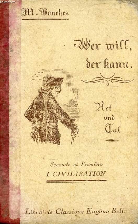 WER WILL, DER KANN, VON DEUTSCHER ART UND TAT, 2de ET 1re, I. CIVILISATION