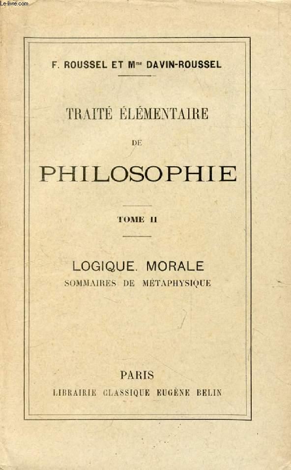 TRAITE ELEMENTAIRE DE PHILOSOPHIE, TOME II, LOGIQUE, MORALE, SOMMAIRES DE METAPHYSIQUE