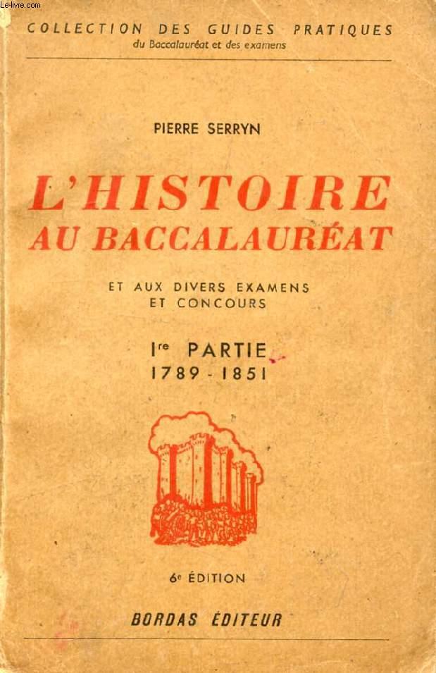 L'HISTOIRE AU BACCALAUREAT ET AUX DIVERS EXAMENS ET CONCOURS, 1re PARTIE, 1789-1851