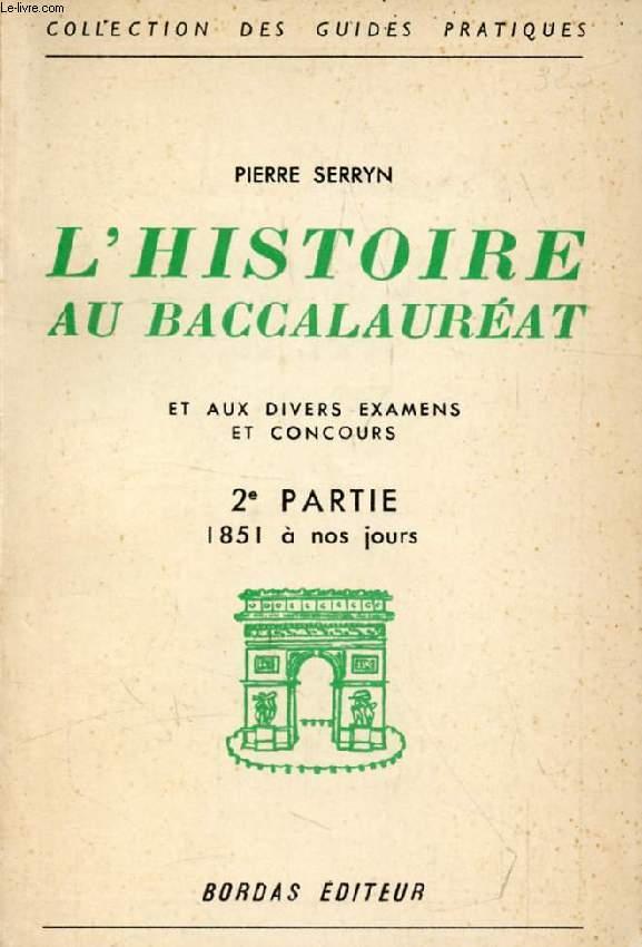 L'HISTOIRE AU BACCALAUREAT ET AUX DIVERS EXAMENS ET CONCOURS, 2e PARTIE, 1851-1948