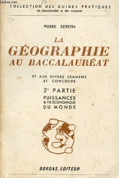 LA GEOGRAPHIE AU BACCALAUREAT ET AUX DIVERS EXAMENS ET CONCOURS, 2e PARTIE, LE MONDE: GRANDES PUISSANCES ET VIE ECONOMIQUE