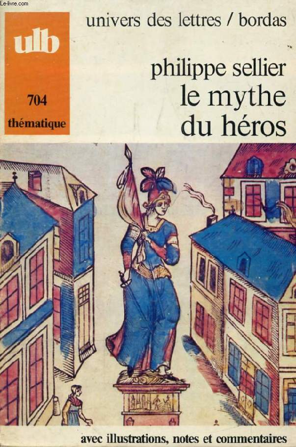 LE MYTHE DU HEROS, OU LE DESIR D'ETRE DIEU (COLLECTION THEMATIQUE)