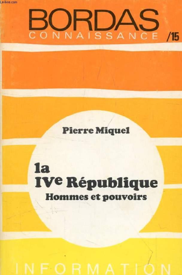 LA IVe REPUBLIQUE, HOMMES ET POUVOIRS