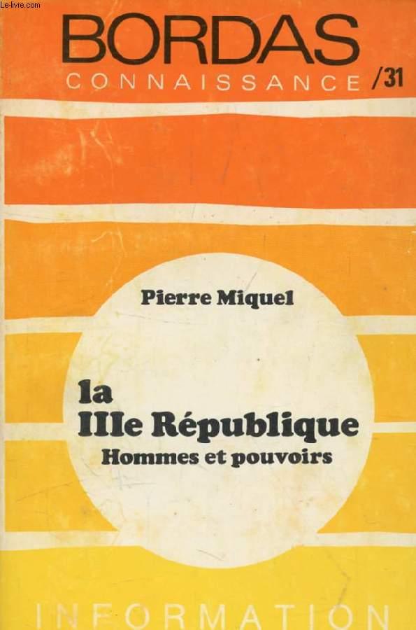 LA IIIe REPUBLIQUE, HOMMES ET POUVOIRS