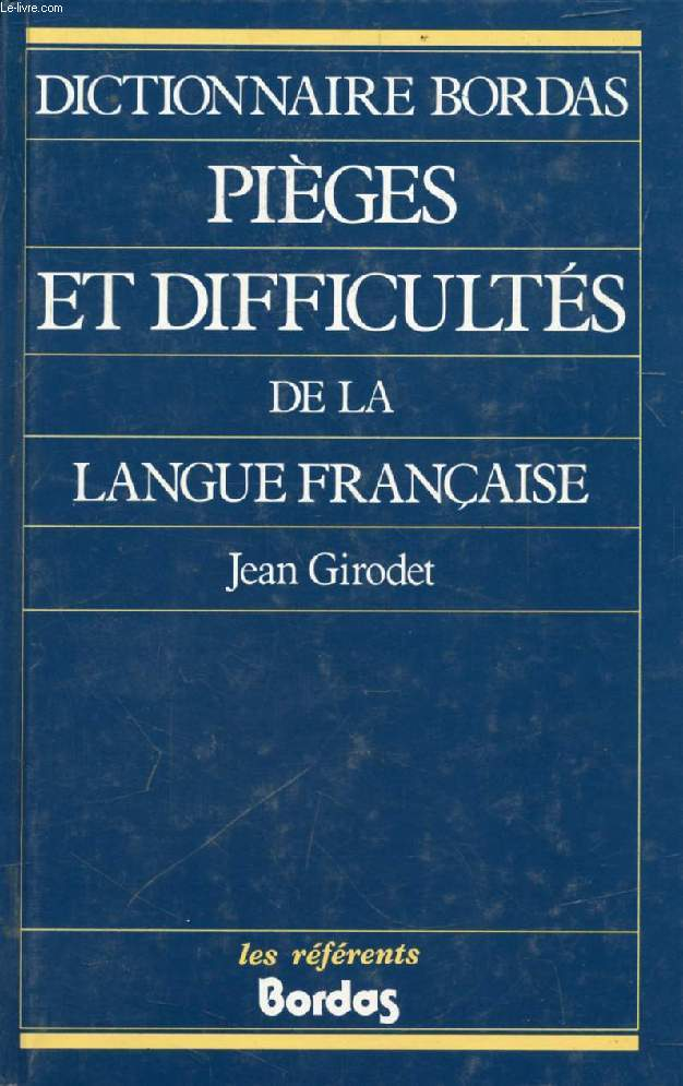 PIEGES ET DIFFICULTES DE LA LANGUE FRANCAISE (DICTIONNAIRE BORDAS)