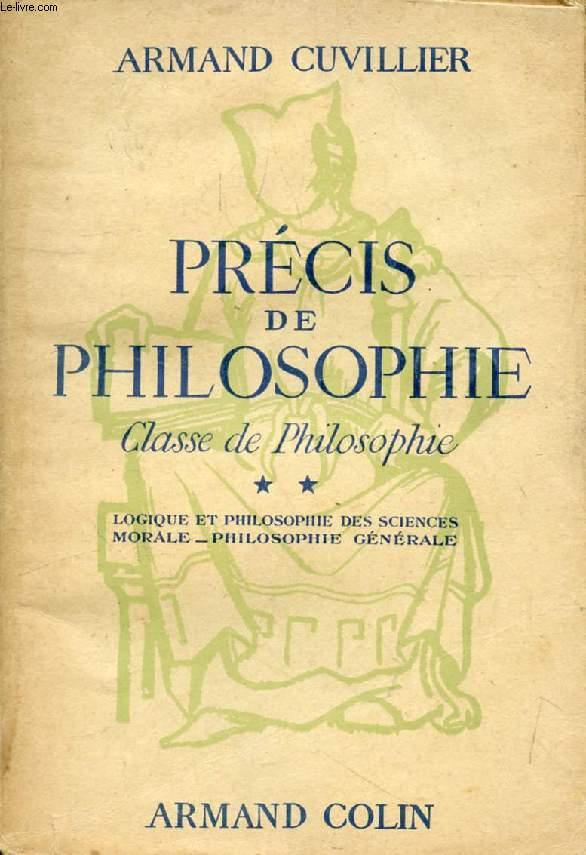 PRECIS DE PHILOSOPHIE, CLASSE DE PHILOSOPHIE, TOME II, LOGIQUE ET PHILOSOPHIE DES SCIENCES, MORALE, PHILOSOPHIE GENERALE
