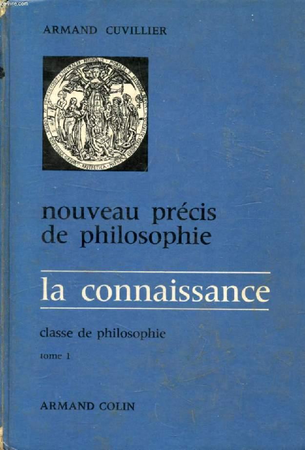 NOUVEAU PRECIS DE PHILOSOPHIE, CLASSE DE PHILOSOPHIE, TOME I, LA CONNAISSANCE