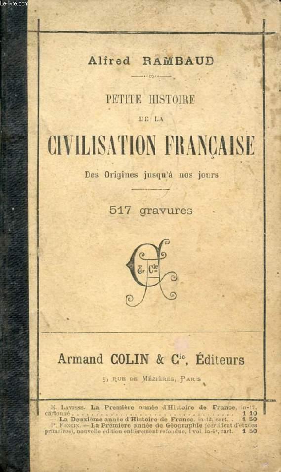 PETITE HISTOIRE DE LA CIVILISATION FRANCAISE DEPUIS LES ORIGINES JUSQU'A NOS JOURS, A L'USAGE DES CLASSES ELEMENTAIRES