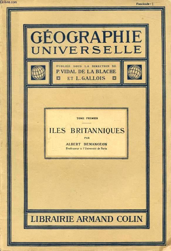 GEOGRAPHIE UNIVERSELLE, TOME I (8 FASCICULES), LES ILES BRITANNIQUES (COMPLET)