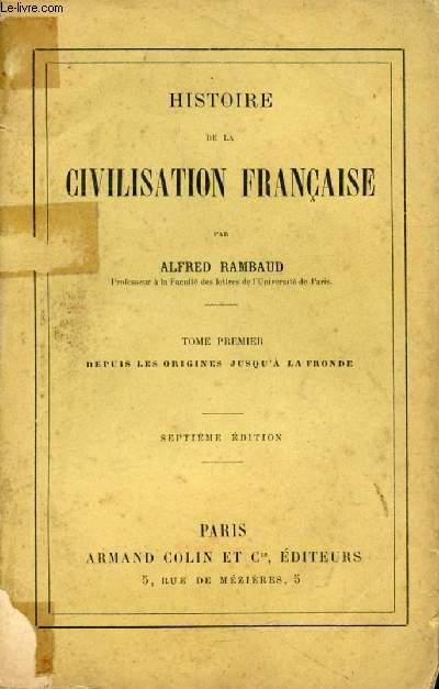 HISTOIRE DE LA CIVILISATION FRANCAISE, TOME I, DEPUIS LES ORIGINES JUSQU'A LA FRONDE