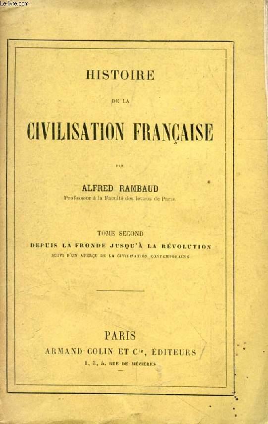 HISTOIRE DE LA CIVILISATION FRANCAISE, TOME II, DEPUIS LA FRONDE JUSQU'A LA REVOLUTION