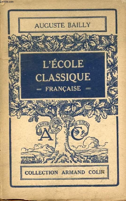 L'ECOLE CLASSIQUE FRANCAISE, LES DOCTRINES ET LES HOMMES (1660-1715)