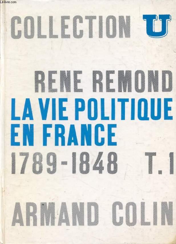 LA VIE POLITIQUE EN FRANCE DEPUIS 1789, TOME 1, 1789-1848