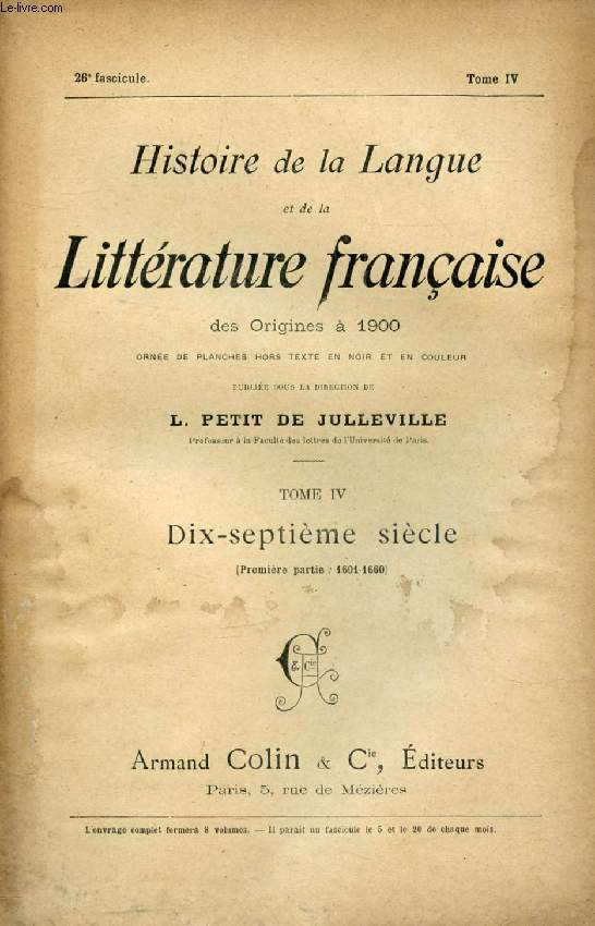 HISTOIRE DE LA LANGUE ET DE LA LITTERATURE FRANCAISE DES ORIGINES A 1900, 26e FASCICULE, TOME IV, DIX-SEPTIEME SIECLE (1re PARTIE: 1601-1660)