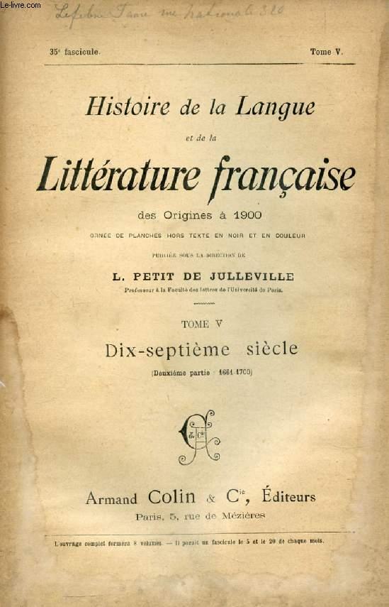 HISTOIRE DE LA LANGUE ET DE LA LITTERATURE FRANCAISE DES ORIGINES A 1900, 35e FASCICULE, TOME V, DIX-SEPTIEME SIECLE (2e PARTIE: 1661-1700)