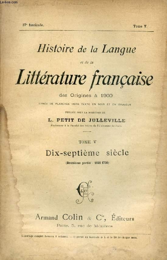 HISTOIRE DE LA LANGUE ET DE LA LITTERATURE FRANCAISE DES ORIGINES A 1900, 37e FASCICULE, TOME V, DIX-SEPTIEME SIECLE (2e PARTIE: 1661-1700)