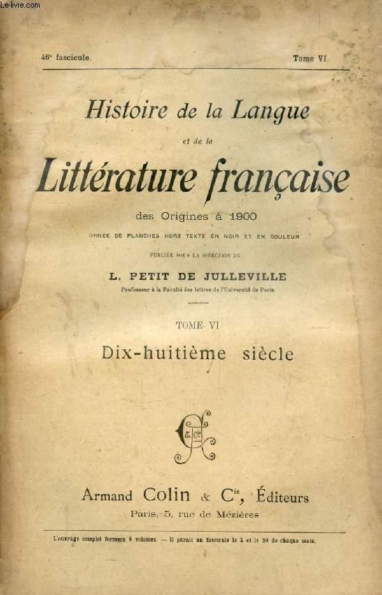 HISTOIRE DE LA LANGUE ET DE LA LITTERATURE FRANCAISE DES ORIGINES A 1900, 46e FASCICULE, TOME VI, DIX-HUITIEME SIECLE