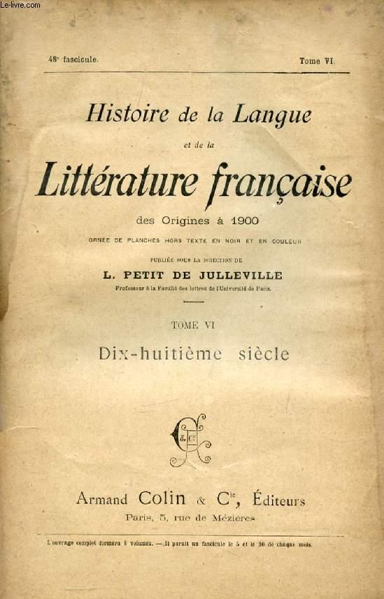 HISTOIRE DE LA LANGUE ET DE LA LITTERATURE FRANCAISE DES ORIGINES A 1900, 48e FASCICULE, TOME VI, DIX-HUITIEME SIECLE