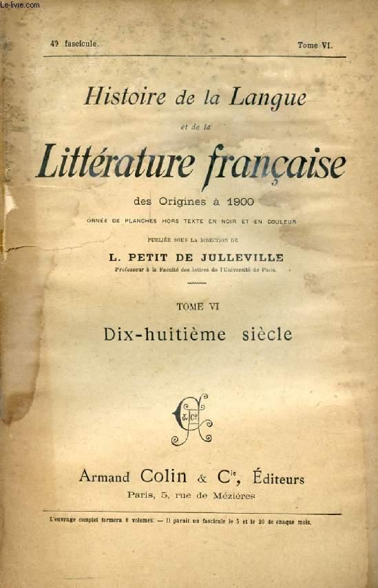 HISTOIRE DE LA LANGUE ET DE LA LITTERATURE FRANCAISE DES ORIGINES A 1900, 49e FASCICULE, TOME VI, DIX-HUITIEME SIECLE