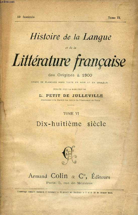 HISTOIRE DE LA LANGUE ET DE LA LITTERATURE FRANCAISE DES ORIGINES A 1900, 50e FASCICULE, TOME VI, DIX-HUITIEME SIECLE