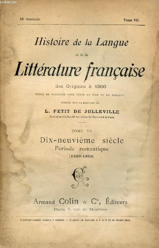 HISTOIRE DE LA LANGUE ET DE LA LITTERATURE FRANCAISE DES ORIGINES A 1900, 56e FASCICULE, TOME VII, DIX-NEUVIEME SIECLE, PERIODE ROMANTIQUE (1800-1850)