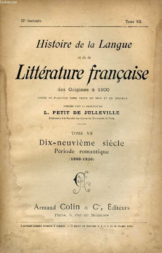 HISTOIRE DE LA LANGUE ET DE LA LITTERATURE FRANCAISE DES ORIGINES A 1900, 57e FASCICULE, TOME VII, DIX-NEUVIEME SIECLE, PERIODE ROMANTIQUE (1800-1850)
