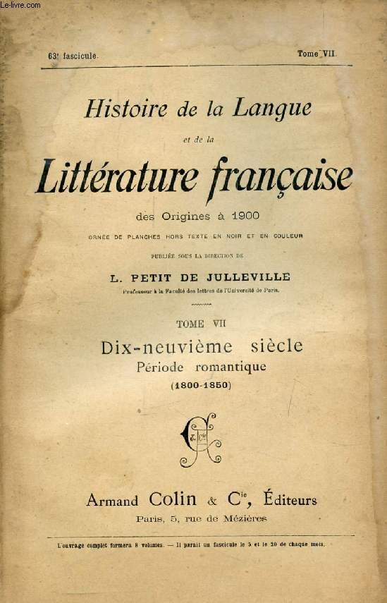 HISTOIRE DE LA LANGUE ET DE LA LITTERATURE FRANCAISE DES ORIGINES A 1900, 63e FASCICULE, TOME VII, DIX-NEUVIEME SIECLE, PERIODE ROMANTIQUE (1800-1850)