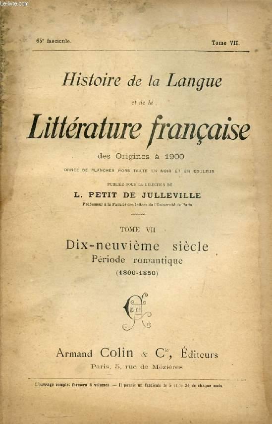 HISTOIRE DE LA LANGUE ET DE LA LITTERATURE FRANCAISE DES ORIGINES A 1900, 65e FASCICULE, TOME VII, DIX-NEUVIEME SIECLE, PERIODE ROMANTIQUE (1800-1850)