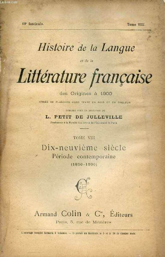 HISTOIRE DE LA LANGUE ET DE LA LITTERATURE FRANCAISE DES ORIGINES A 1900, 69e FASCICULE, TOME VIII, DIX-NEUVIEME SIECLE, PERIODE CONTEMPORAINE (1850-1900)