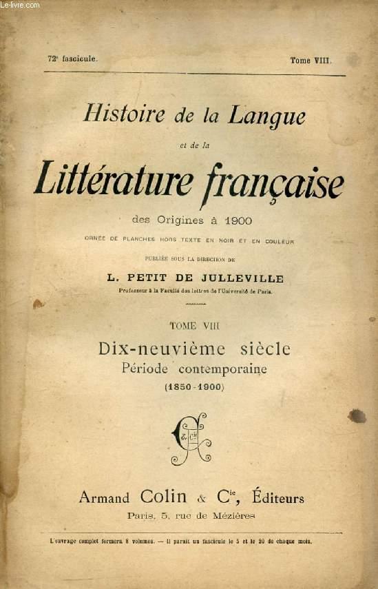 HISTOIRE DE LA LANGUE ET DE LA LITTERATURE FRANCAISE DES ORIGINES A 1900, 72e FASCICULE, TOME VIII, DIX-NEUVIEME SIECLE, PERIODE CONTEMPORAINE (1850-1900)