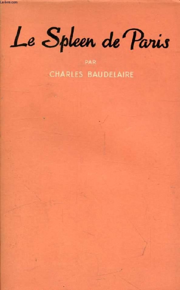 LE SPLEEN DE PARIS, Petits Poëmes en prose, Suivis des JOURNAUX INTIMES ET DE CHOIX DE MAXIMES CONSOLANTES SUR L'AMOUR