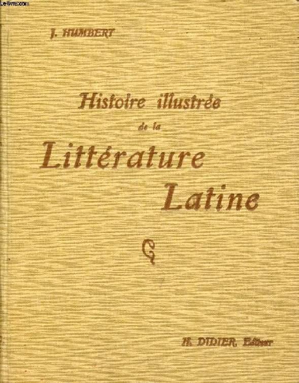 HISTOIRE ILLUSTREE DE LA LITTERATURE LATINE, PRECIS METHODIQUE