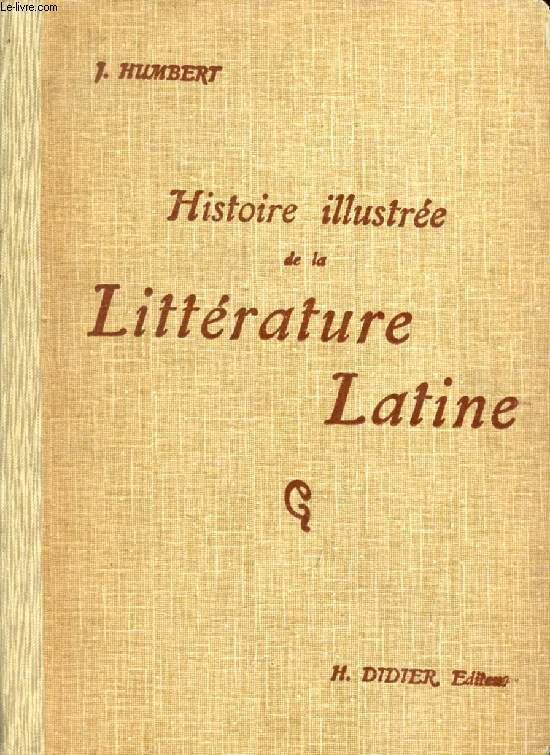 HISTOIRE ILLUSTREE DE LA LITTERATURE LATINE, PRECIS METHODIQUE