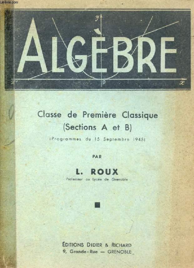 ALGEBRE, CLASSE DE 1re CLASSIQUE (A, B)