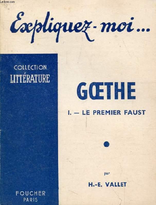 GOETHE, TOME I, LE PREMIER FAUST (Expliquez-moi..., Collection Littérature)