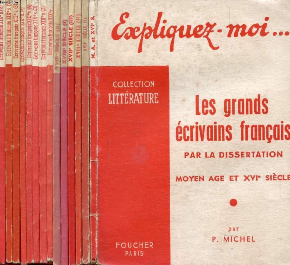 LES GRANDS ECRIVAINS FRANCAIS PAR LA DISSERTATION, 14 VOLUMES, MOYEN AGE, XVIe, XVIIe, XVIIIe, XIXe SIECLES (Expliquez-moi..., Collection Littérature)