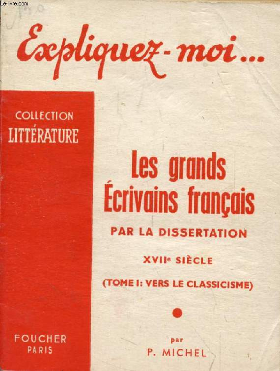 LES GRANDS ECRIVAINS FRANCAIS PAR LA DISSERTATION, XVIIe SIECLE, TOME I: VERS LE CLASSICISME (Expliquez-moi..., Collection Littérature)