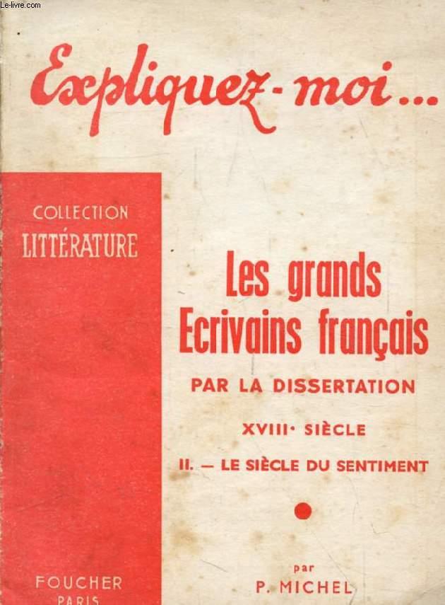 LES GRANDS ECRIVAINS FRANCAIS PAR LA DISSERTATION, XVIIIe SIECLE, TOME II: LE SIECLE DU SENTIMENT (Expliquez-moi..., Collection Littérature)