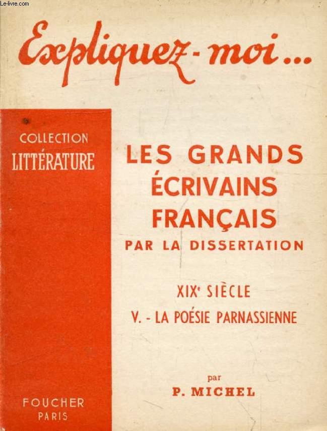 LES GRANDS ECRIVAINS FRANCAIS PAR LA DISSERTATION, XIXe SIECLE, TOME V: LA POESIE PARNASSIENNE (Expliquez-moi..., Collection Littérature)