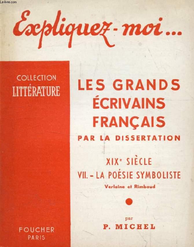 LES GRANDS ECRIVAINS FRANCAIS PAR LA DISSERTATION, XIXe SIECLE, TOME VII: LA POESIE SYMBOLISTE, Verlaine et Rimbaud (Expliquez-moi..., Collection Littérature)