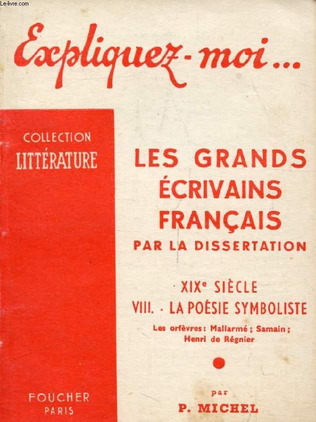 LES GRANDS ECRIVAINS FRANCAIS PAR LA DISSERTATION, XIXe SIECLE, TOME VIII: LA POESIE SYMBOLISTE, Mallarmé, Samain, Régnier (Expliquez-moi..., Collection Littérature)