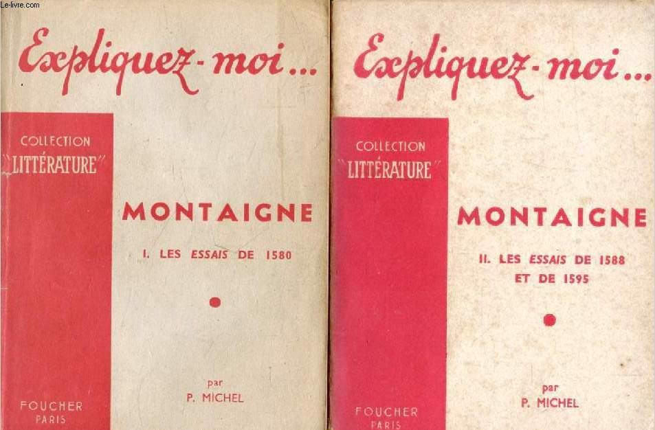 MONTAIGNE, 2 TOMES, LES ESSAIS DE 1580 / LES ESSAIS DE 1588 ET DE 1595 (Expliquez-moi..., Collection Littérature)