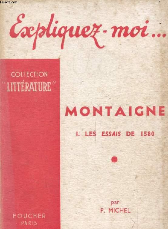 MONTAIGNE, TOME I, LES ESSAIS DE 1580 (Expliquez-moi..., Collection Littérature)