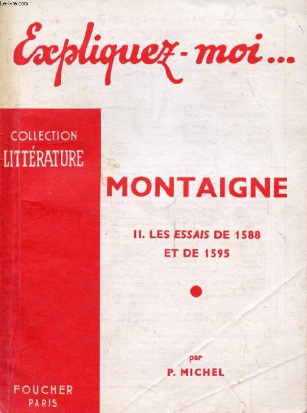 MONTAIGNE, TOME II, LES ESSAIS DE 1588 ET DE 1595 (Expliquez-moi..., Collection Littérature)