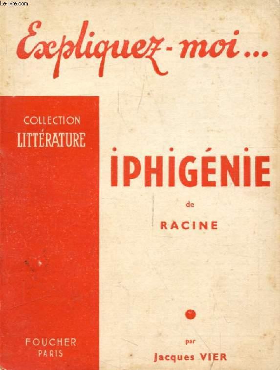 IPHIGENIE DE RACINE (Expliquez-moi..., Collection Littérature)