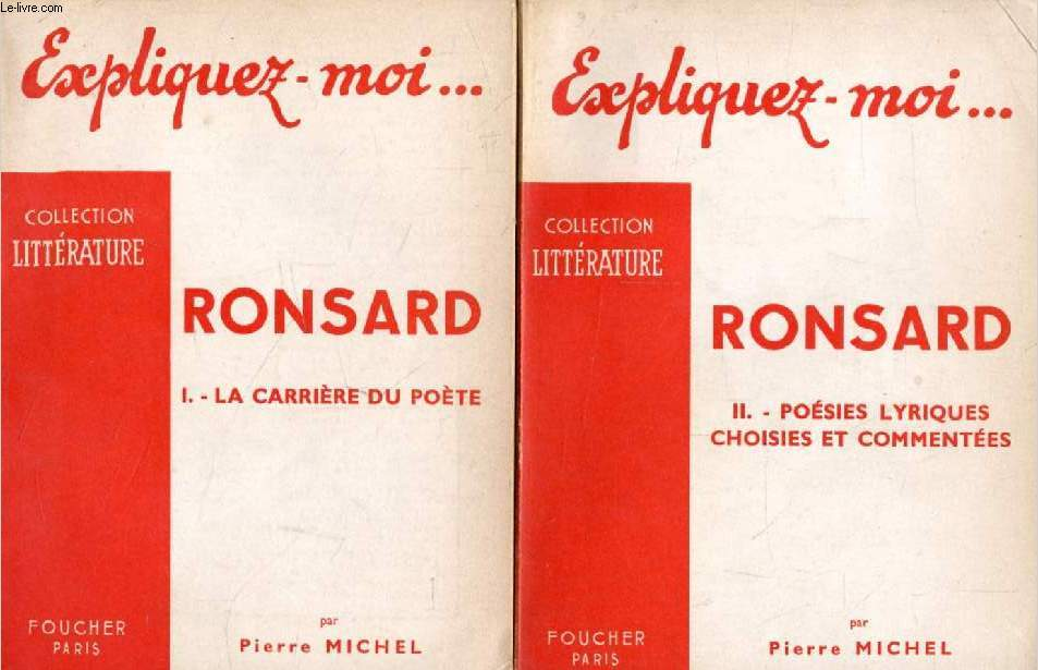 RONSARD, 2 TOMES, LA CARRIERE DU POETE / POESIES LYRIQUES CHOISIES ET COMMENTEES (Expliquez-moi..., Collection Littérature)