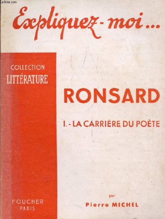 RONSARD, TOME I, LA CARRIERE DU POETE (Expliquez-moi..., Collection Littérature)